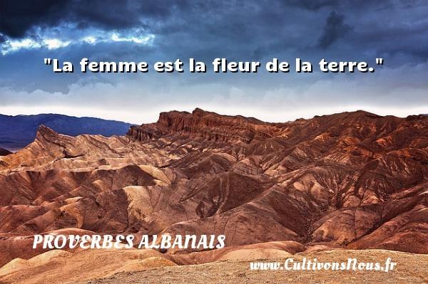 La femme est la fleur de la terre.  Un Proverbe Albanie PROVERBES ALBANAIS