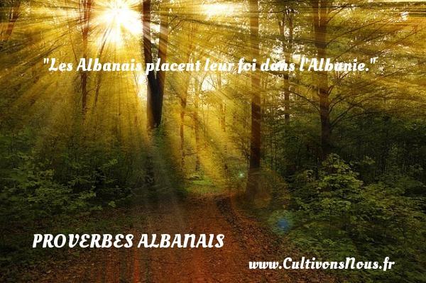 Les Albanais placent leur foi dans l Albanie. Un Proverbe Albanie PROVERBES ALBANAIS