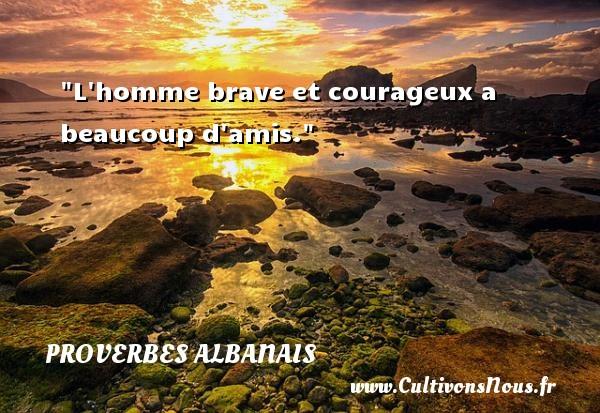 L homme brave et courageux a beaucoup d amis. Un Proverbe Albanie PROVERBES ALBANAIS