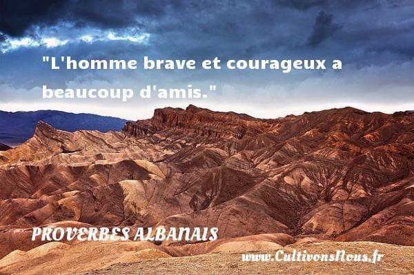 Proverbes Albanais - L homme brave et courageux a beaucoup d amis.  Un Proverbe Albanie PROVERBES ALBANAIS