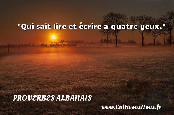 Qui sait lire et écrire a quatre yeux.  Un Proverbe Albanie PROVERBES ALBANAIS