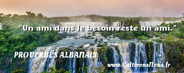 Un ami dans le besoin reste un ami.  Un Proverbe Albanie PROVERBES ALBANAIS