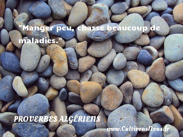 Manger peu, chasse beaucoup de maladies. Un Proverbe Algérien PROVERBES ALGÉRIENS - Proverbes Algériens - Proverbes connus