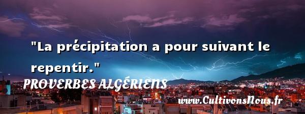 La précipitation a pour suivant le repentir. Un Proverbe Algérien PROVERBES ALGÉRIENS - Proverbes Algériens - Proverbes philosophiques