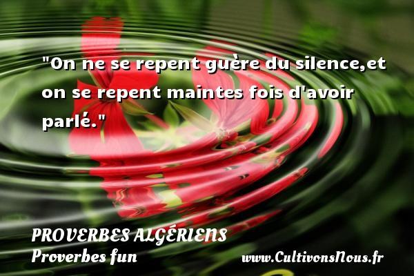 On ne se repent guère du silence,et on se repent maintes fois d avoir parlé. Un Proverbe Algérien PROVERBES ALGÉRIENS - Proverbes Algériens - Proverbes fun