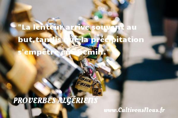 La lenteur arrive souvent au but,tandis que la précipitation s empêtre en chemin. Un Proverbe Algérien PROVERBES ALGÉRIENS - Proverbes Algériens - Proverbes philosophiques
