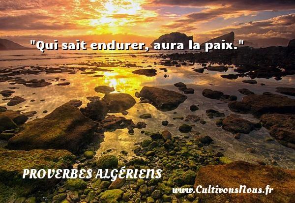 Qui sait endurer, aura la paix. Un Proverbe Algérien PROVERBES ALGÉRIENS - Proverbes Algériens - Proverbes philosophiques