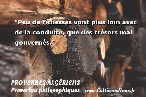 Peu de richesses vont plus loin avec de la conduite, que des trésors mal gouvernés. Un Proverbe Algérien PROVERBES ALGÉRIENS - Proverbes Algériens - Proverbes philosophiques