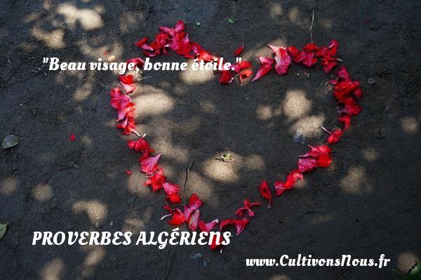 Beau visage, bonne étoile. Un Proverbe Algérien PROVERBES ALGÉRIENS - Proverbes Algériens - Proverbes hommes