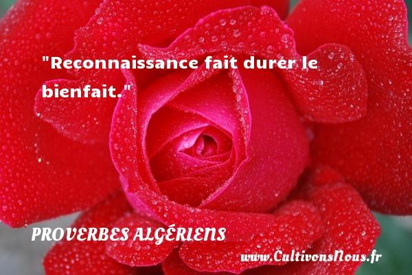 Reconnaissance fait durer le bienfait. Un Proverbe Algérien PROVERBES ALGÉRIENS - Proverbes Algériens - Proverbes philosophiques