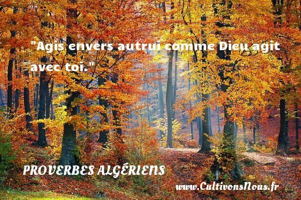 Proverbes Algériens - Proverbes philosophiques - Agis envers autrui comme Dieu agit avec toi. Un Proverbe Algérien PROVERBES ALGÉRIENS