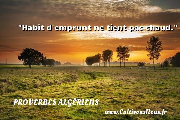 Habit d emprunt ne tient pas chaud. Un Proverbe Algérien PROVERBES ALGÉRIENS - Proverbes Algériens - Proverbes hommes