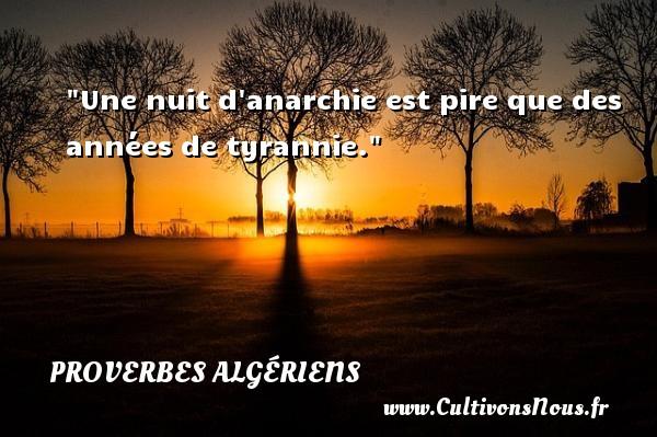 Une nuit d anarchie est pire que des années de tyrannie. Un Proverbe Algérien PROVERBES ALGÉRIENS - Proverbes Algériens - Proverbes philosophiques