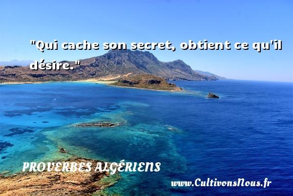 Qui cache son secret, obtient ce qu il désire. Un Proverbe Algérien PROVERBES ALGÉRIENS - Proverbes Algériens - Proverbes philosophiques