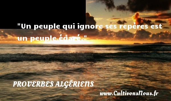 Un peuple qui ignore ses repères est un peuple égaré. Un Proverbe Algérien PROVERBES ALGÉRIENS - Proverbes Algériens - Proverbes philosophiques