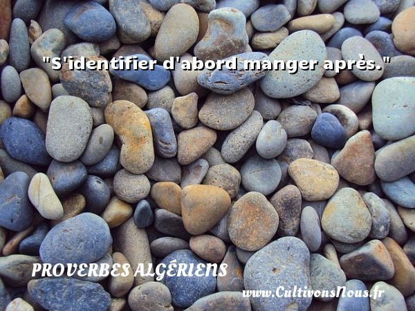S identifier d abord manger après. Un Proverbe Algérien PROVERBES ALGÉRIENS - Proverbes Algériens - Proverbes philosophiques