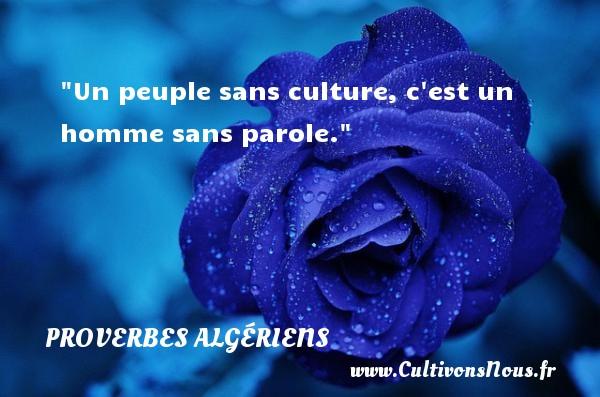 Un peuple sans culture, c est un homme sans parole. Un Proverbe Algérien PROVERBES ALGÉRIENS - Proverbes Algériens - Proverbes connus