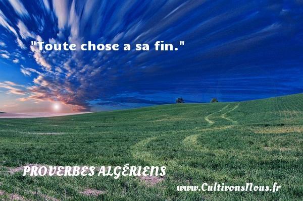 Toute chose a sa fin. Un Proverbe Algérien PROVERBES ALGÉRIENS - Proverbes Algériens - Proverbes fun