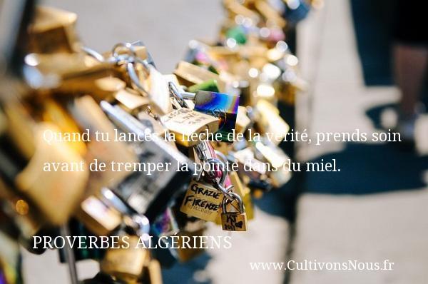 Quand tu lances la flèche de la vérité, prends soin avant de tremper la pointe dans du miel. Un Proverbe Algérien PROVERBES ALGÉRIENS - Proverbes Algériens - Proverbes fun