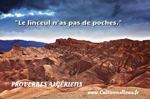 Le linceul n as pas de poches. Un Proverbe Algérien PROVERBES ALGÉRIENS - Proverbes Algériens - Proverbes fun