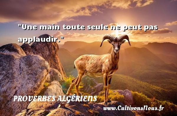 Une main toute seule ne peut pas applaudir.  Un Proverbe Algérien PROVERBES ALGÉRIENS - Proverbes Algériens - Proverbes connus