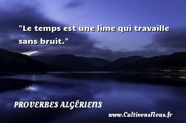 Le temps est une lime qui travaille sans bruit.  Un Proverbe Algérien PROVERBES ALGÉRIENS - Proverbes Algériens - Proverbes fun