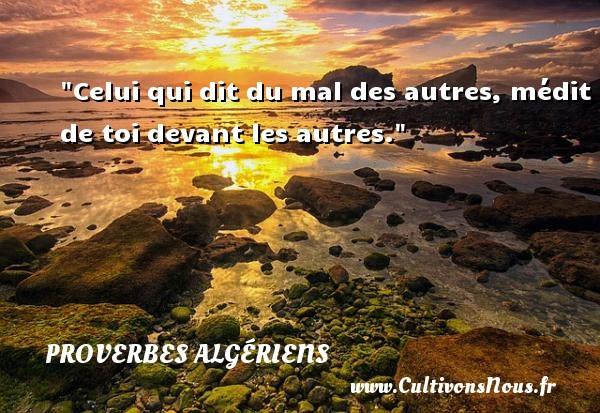 Celui qui dit du mal des autres, médit de toi devant les autres.  Un Proverbe Algérien PROVERBES ALGÉRIENS - Proverbes Algériens - Proverbes fun