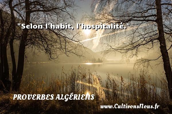 Selon l habit, l hospitalité.  Un Proverbe Algérien PROVERBES ALGÉRIENS - Proverbes Algériens - Proverbes philosophiques