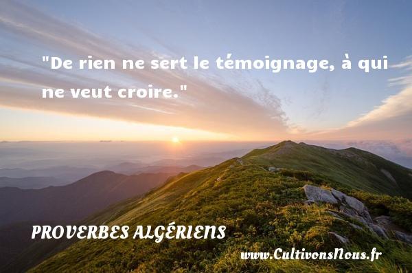 Proverbes Algériens - Proverbe croire - Proverbes philosophiques - De rien ne sert le témoignage, à qui ne veut croire.  Un Proverbe Algérien PROVERBES ALGÉRIENS
