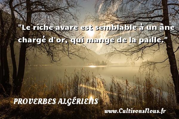Le riche avare est semblable à un âne chargé d or, qui mange de la paille.  Un Proverbe Algérien PROVERBES ALGÉRIENS - Proverbes Algériens - Proverbes philosophiques