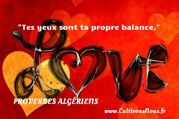 Tes yeux sont ta propre balance.  Un Proverbe Algérien PROVERBES ALGÉRIENS - Proverbes Algériens - Proverbes philosophiques
