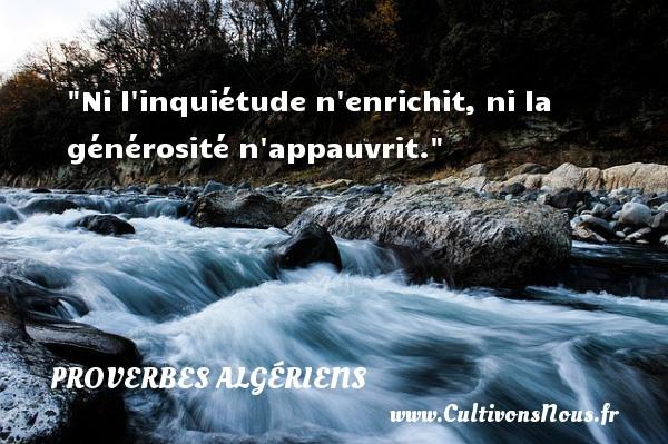 Ni l inquiétude n enrichit, ni la générosité n appauvrit. Un Proverbe Algérien PROVERBES ALGÉRIENS - Proverbes Algériens