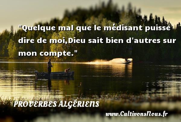 Proverbes Algériens - Quelque mal que le médisant puisse dire de moi,Dieu sait bien d autres sur mon compte. Un Proverbe Algérien PROVERBES ALGÉRIENS