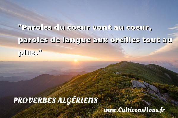 Paroles du coeur vont au coeur, paroles de langue aux oreilles tout au plus. Un Proverbe Algérien PROVERBES ALGÉRIENS - Proverbes Algériens