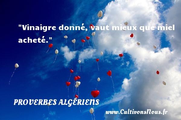 Vinaigre donné, vaut mieux que miel acheté. Un Proverbe Algérien PROVERBES ALGÉRIENS - Proverbes Algériens