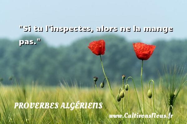 Si tu l inspectes, alors ne la mange pas. Un Proverbe Algérien PROVERBES ALGÉRIENS - Proverbes Algériens