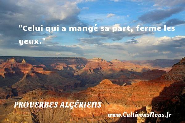 Celui qui a mangé sa part, ferme les yeux. Un Proverbe Algérien PROVERBES ALGÉRIENS - Proverbes Algériens
