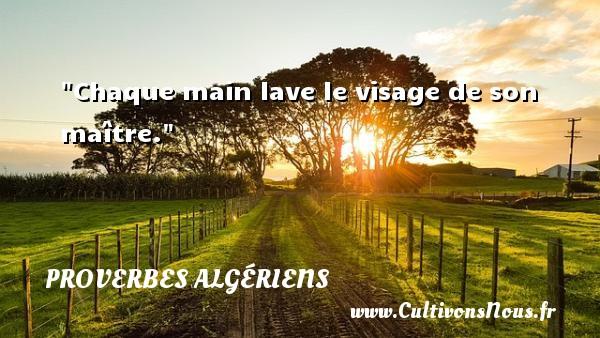 Chaque main lave le visage de son maître. Un Proverbe Algérien PROVERBES ALGÉRIENS - Proverbes Algériens