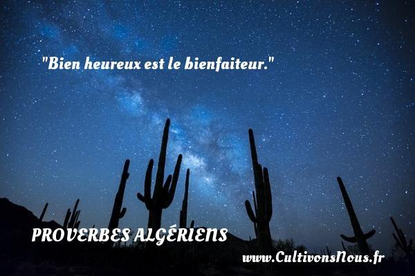 Proverbes Algériens - Bien heureux est le bienfaiteur. Un Proverbe Algérien PROVERBES ALGÉRIENS