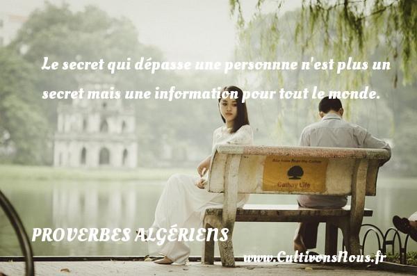 Le secret qui dépasse une personnne n est plus un secret mais une information pour tout le monde. Un Proverbe Algérien PROVERBES ALGÉRIENS - Proverbes Algériens