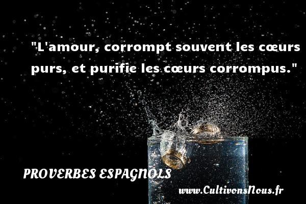 L Amour Corrompt Souvent Les Cœurs Purs Et Purifie Les Cœurs Corrompus Un Proverbe Espagnol
