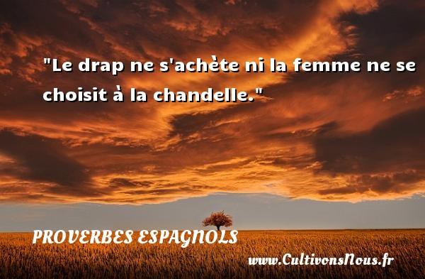Le drap ne s achète ni la femme ne se choisit à la chandelle. Un Proverbe espagnol PROVERBES ESPAGNOLS - Proverbes fun - Proverbes philosophiques