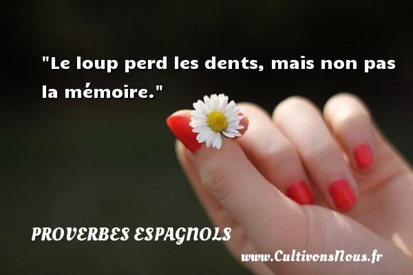 Le loup perd les dents, mais non pas la mémoire. Un Proverbe espagnol PROVERBES ESPAGNOLS - Proverbes fun - Proverbes philosophiques