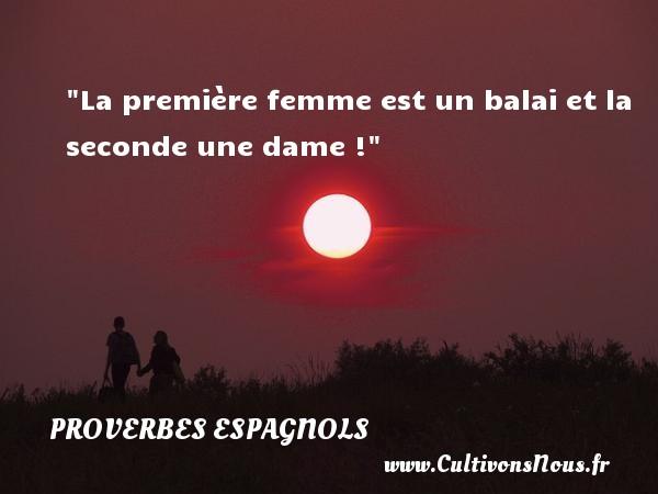 La première femme est un balai et la seconde une dame ! Un Proverbe espagnol PROVERBES ESPAGNOLS - Proverbes femmes