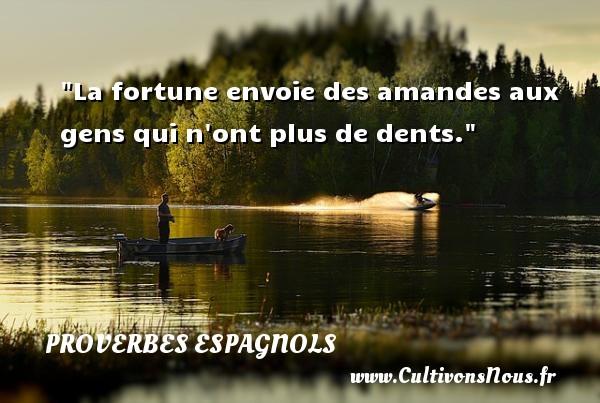 La fortune envoie des amandes aux gens qui n ont plus de dents. Un Proverbe espagnol PROVERBES ESPAGNOLS - Proverbes philosophiques