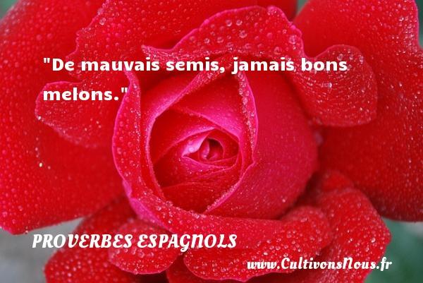 De mauvais semis, jamais bons melons. Un Proverbe espagnol PROVERBES ESPAGNOLS - Proverbes philosophiques