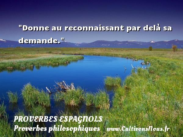Proverbes espagnols - Proverbes philosophiques - Donne au reconnaissant par delà sa demande.  Un Proverbe espagnol PROVERBES ESPAGNOLS