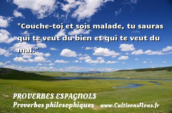 Proverbes espagnols - Proverbes philosophiques - Couche-toi et sois malade, tu sauras qui te veut du bien et qui te veut du mal. Un Proverbe espagnol PROVERBES ESPAGNOLS
