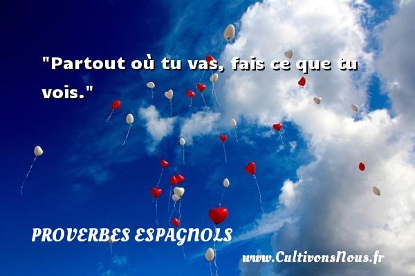Partout où tu vas, fais ce que tu vois. Un Proverbe espagnol PROVERBES ESPAGNOLS - Proverbes philosophiques