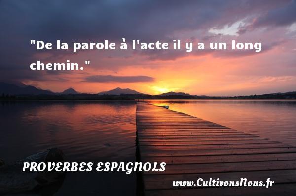 De la parole à l acte il y a un long chemin. Un Proverbe espagnol PROVERBES ESPAGNOLS - Proverbes philosophiques